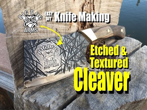 How to easily make a Cleaver knife with etched logo and textured blade