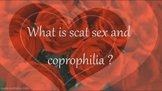 What is Scat Sex and Coprophilia ?