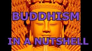 Buddhism In A Nutshell Buddhism 101 What is Buddhism explained What do Buddhists Believe?