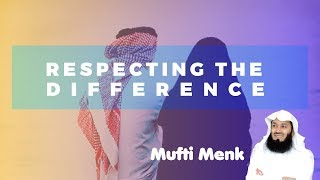 Respecting the Difference - Mufti Ismail Menk