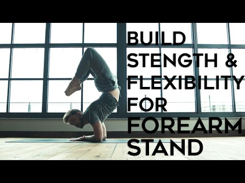Build Strength & Flexibility For Forearm Stand