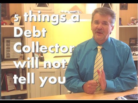 5 Things a debt collector won't tell you that you need to know.