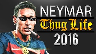 Neymar - Thug Life Compilation | 2016 | HD