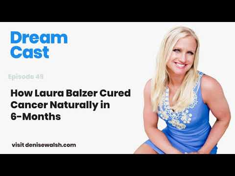 Dream Cast Episode 49 - How Laura Balzer Cured Her Cancer Naturally in 6-Months