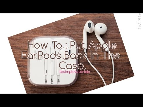 How To : Put Apple EarPods Back In The Case