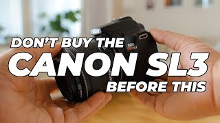 Watch This Before You Buy A Canon SL3!!
