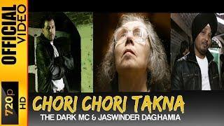 CHORI CHORI TAKNA - THE DARK MC/ JASWINDER DAGHAMIA