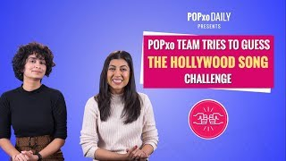 POPxo Team Tries To Guess The Hollywood Song Challenge - POPxo