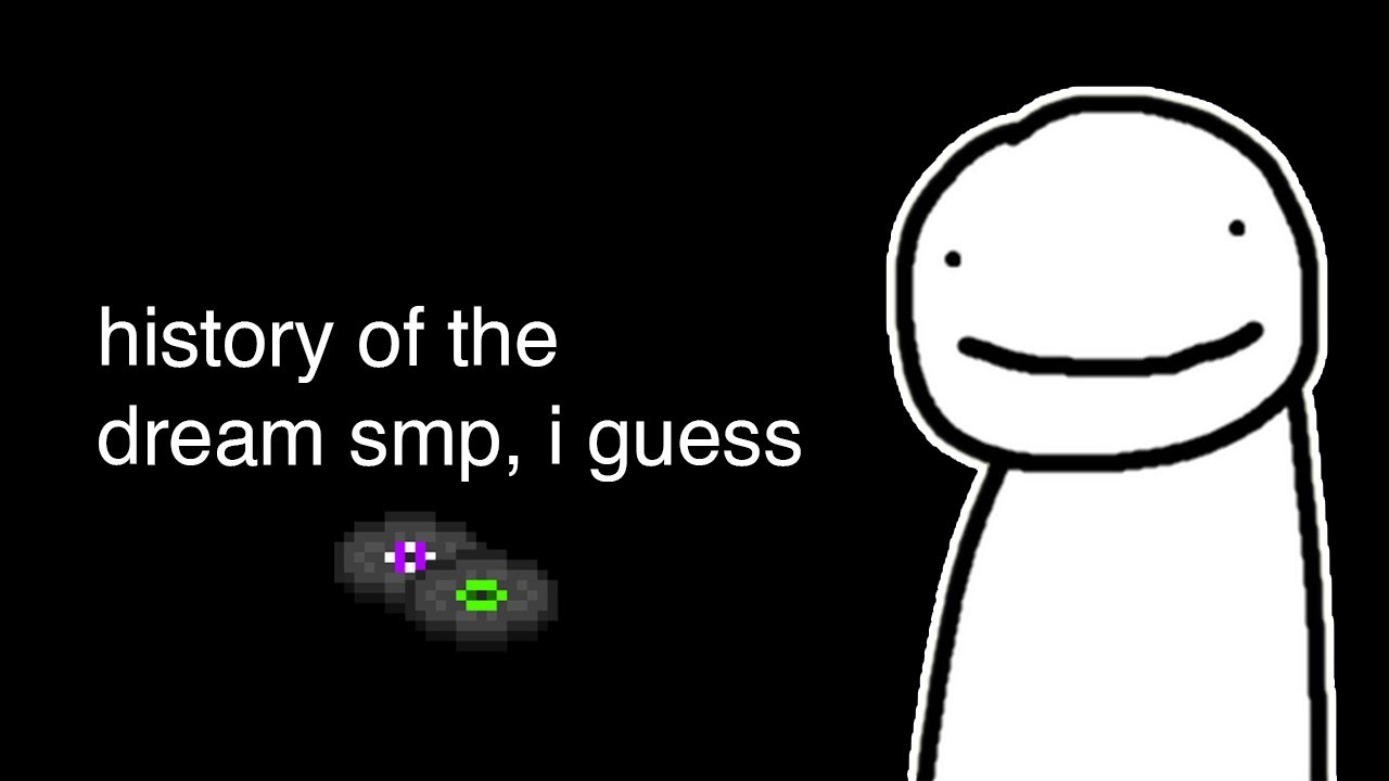 the entire history of the dream smp, i guess
