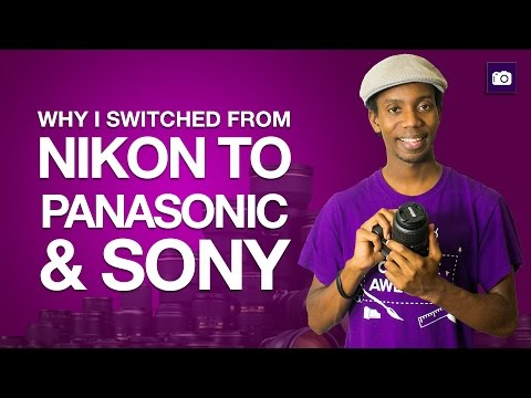 Why I Switched From Nikon to Panasonic and Sony Cameras