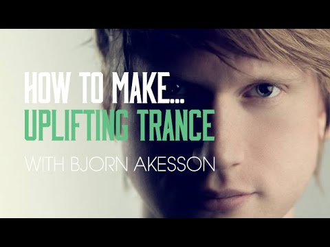 How To Make Uplifting Trance with Bjorn Akesson - Main Theme
