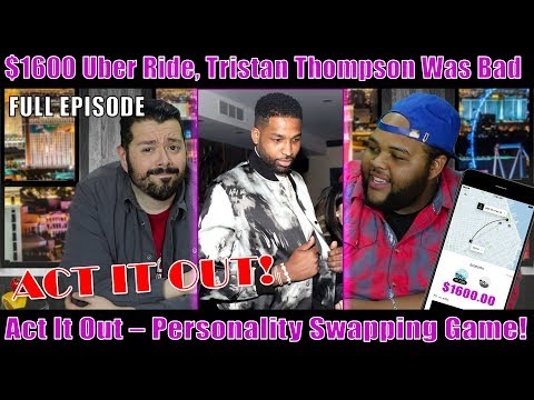 $1600 Uber Ride, Act It Out, and Tristan Thompson was bad!