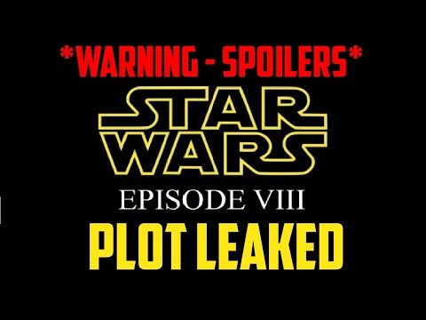 Star Wars Episode 8 *MAJOR SPOILERS* - PLOT LEAKED by Lucasfilm Employee !?