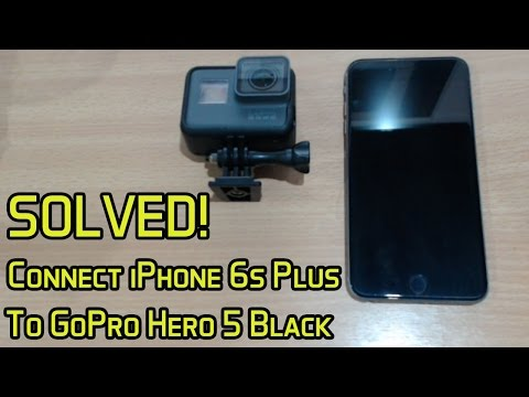 SOLVED! Connect GoPro Hero 5 Black to iPhone 6s Plus via Wi-Fi and Bluetooth