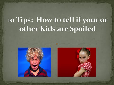 10 Tips: How to Tell if Your or Other Kids are Spoiled