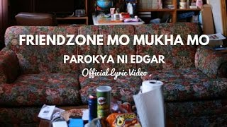 Parokya Ni Edgar - Friendzone Mo Mukha Mo (Official Lyric VIdeo)