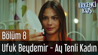 Download Erkenci Kuş 8. Bölüm - Ufuk Beydemir - Ay Tenli Kadın Video