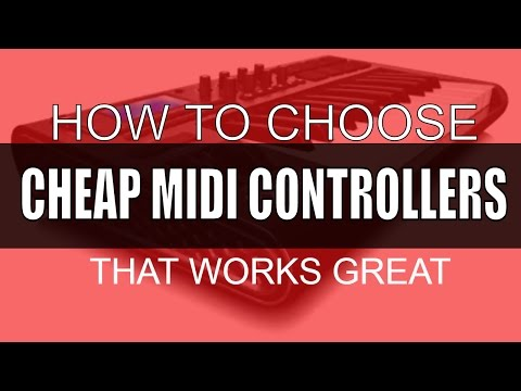HOW TO CHOOSE AN AFFORDABLE MIDI CONTROLLER