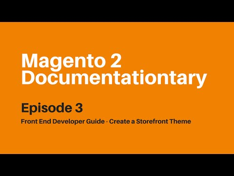 Front End Developer Guide - Create a Storefront Theme | Magento 2 Documentationtary Episode 3
