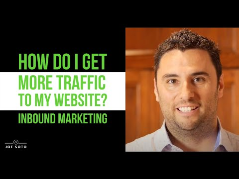 How Do I Get More Traffic to My Website? | Inbound Marketing by Joe Soto