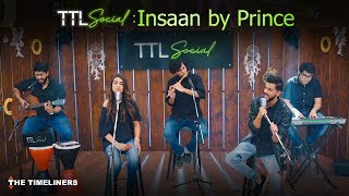 TTL Social | Insaan: Music Video | Prince | The Timeliners