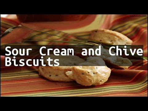 Recipe Sour Cream and Chive Biscuits