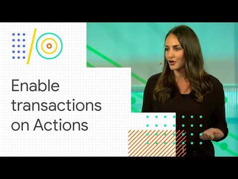 Add transactional capabilities to your Actions (Google I/O '18)