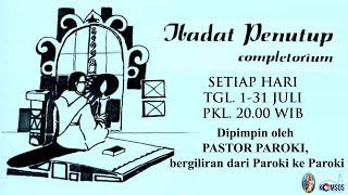 HARI KE-3 IBADAT COMPLETORIUM , JUMAT TGL. 3 JULI 2020, PK.20.00 - PAROKI BINTARO JAYA