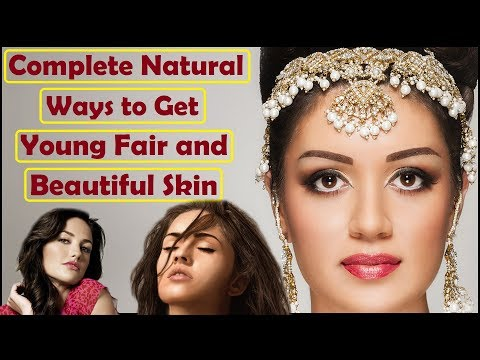Complete Natural Ways to Get Young Fair and Beautiful Skin