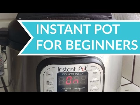 How to Use the Instant Pot - Beginners Guide