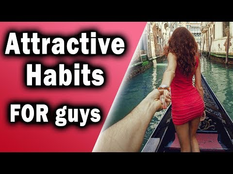 11 Attractive Habits for Guys - Get a Girl to Like you More Implementing these!