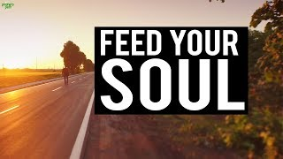 FEED YOUR SOUL (Powerful)