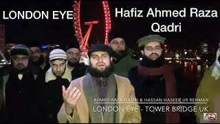 Hafiz Ahmed Raza Qadri - London Eye UK - Heart touching Naat 2017, Sahibzada Hassan Haseeb ur Rehman
