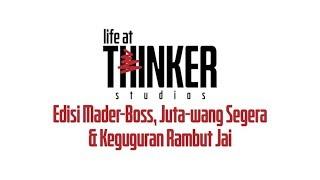 Life At Thinker: Edisi Mader-Boss, Juta-wang Segera & Keguguran Rambut Jai