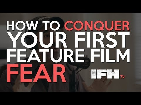 How to Conquer Your First Feature Film Fear - Indie Film Hustle