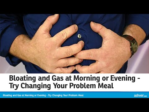 Bloating and Gas at Morning or Evening - Try Changing Your Problem Meal