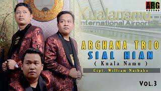 Arghana Trio - Sial Hian (Kualanamu)