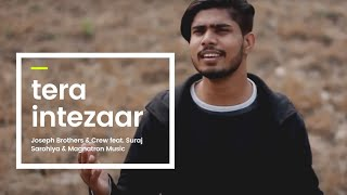 Tera Intezaar - Joseph Brothers & Crew feat. Suraj Sarohiya & Magnatron Music