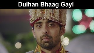 Fox Star Quickies - Miss Tanakpur Haazir Ho - Dulhan Bhaag Gayi