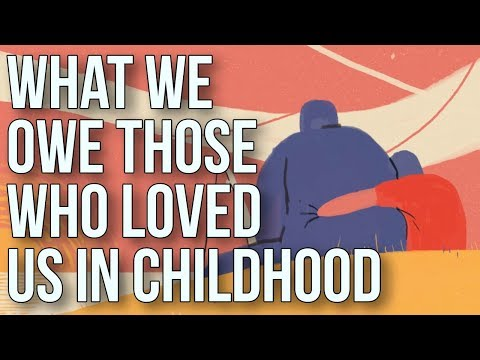 What We Owe to Those Who Loved Us in Childhood