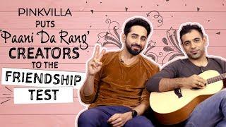 Ayushmann Khurrana and Rochak Kohli take the FRIENDSHIP test   Pinkvilla   Bollywood    Chan Kitthan