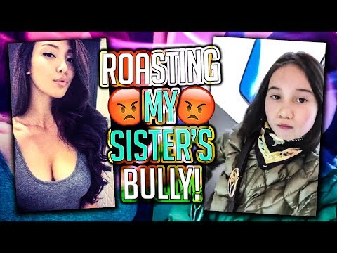ROASTING MY SISTER'S BULLY (PART 2)