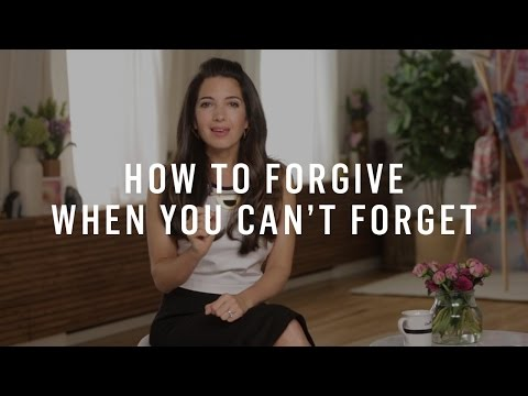 How To Forgive When You Can't Forget
