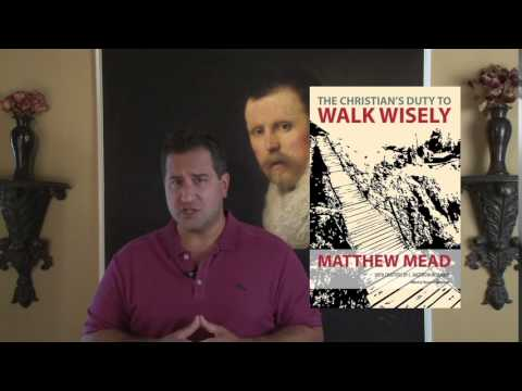 The Christian's Duty to Walk Wisely – by Matthew Mead (1630-1699) - A Puritan's Mind