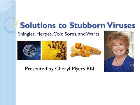 Solutions for Stubborn Viruses: Shingles, Herpes, Cold Sores, & Warts presented by Cheryl Myers