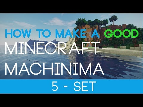 #5 : Set - How to Make a GOOD Minecraft Machinima