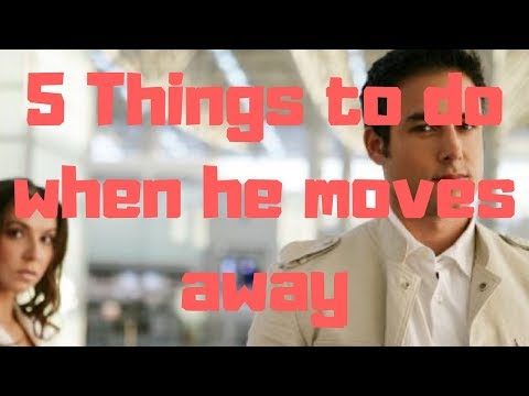 5 Things to do when he moves away