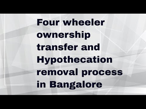 Four wheeler ownership transfer and hypothecation cancellation 2017 Bangalore