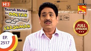 Taarak Mehta Ka Ooltah Chashmah - Ep 2517 - Full Episode - 24th July, 2018