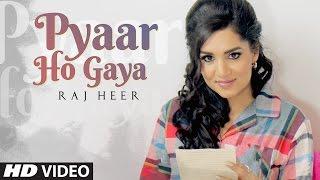 Pyaar Ho Gaya (Full Song) Raj Heer | Harj Nagra | Latest Punjabi Songs 2017 | T-Series Apna Punjab